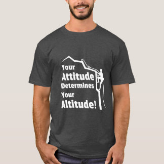 Climbing Attitude Determines Altitude Quote Tee