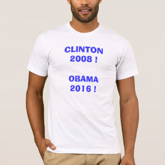 Clinton 2008!  Obama 2016! T-Shirt