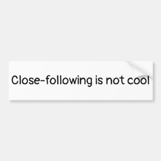 Close-following is not cool bumper sticker