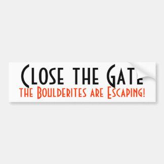 Close the Gate, the Boulderites are Escaping! Bumper Sticker
