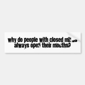 closed minds,open mouths bumper sticker