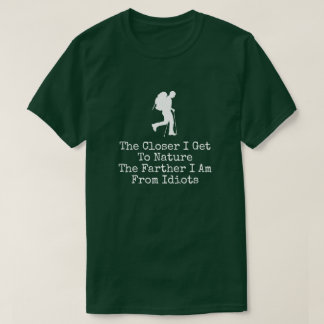 Closer I Get To Nature Farther I Am From Idiots T-Shirt