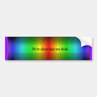 Closer Than You Think Bumper Sticker
