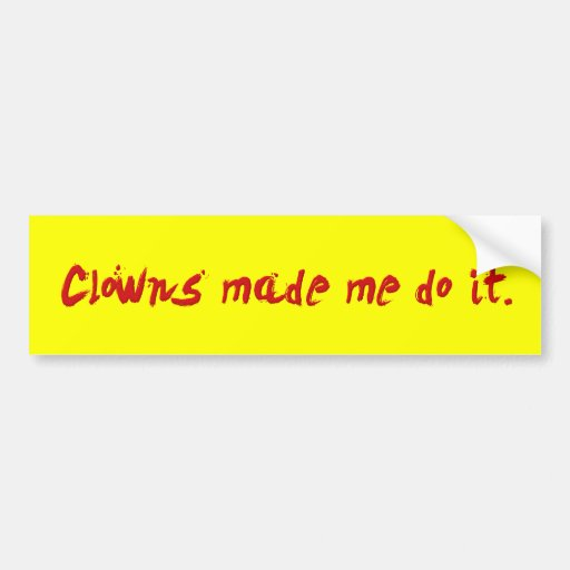 Clowns Made Me Do It Bumper Sticker