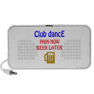 Club dance Pain now beer later Travelling Speakers