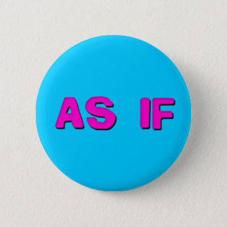 Clueless - As if! 6 Cm Round Badge