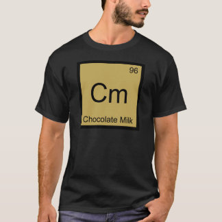 Cm - Chocolate Milk Chemistry Element Symbol Tee