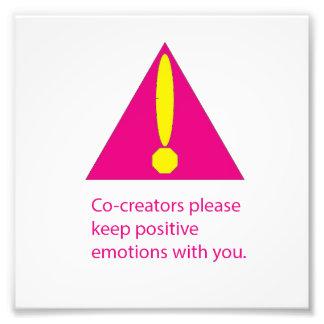 Co-Creators please keep positive emotions. Photographic Print