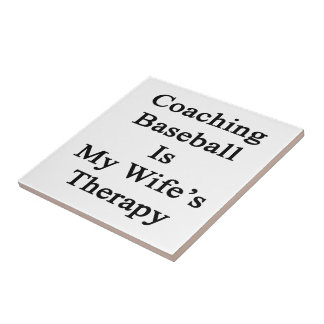 Coaching Baseball Is My Wife's Therapy Ceramic Tiles