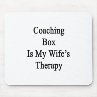 Coaching Box Is My Wife's Therapy Mouse Pad
