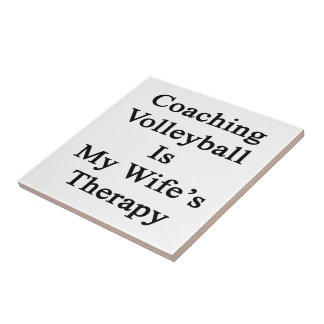 Coaching Volleyball Is My Wife s Therapy Ceramic Tile