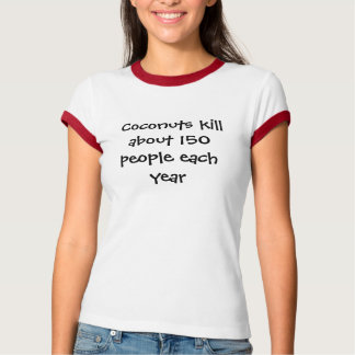 Coconuts kill about 150 people each year T-Shirt
