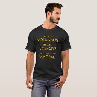 Coercion is Immoral. Simple Logic. T-Shirt