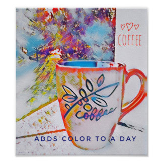 Coffee Adds Color to a Day Poster