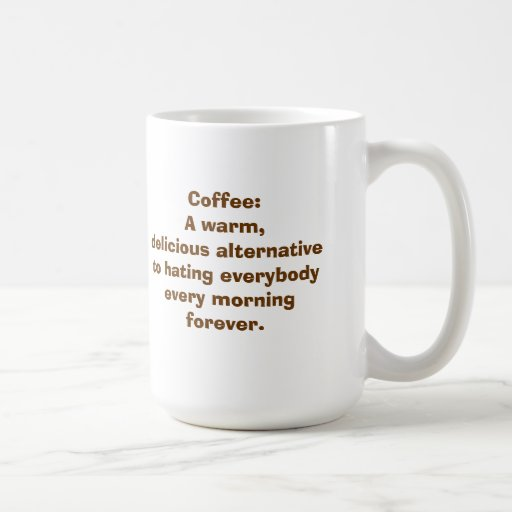 Coffee: An Alternative to Hating People MUG