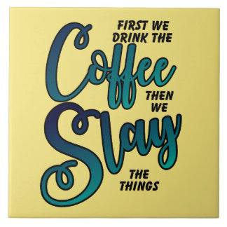 Coffee And Slay The Things Ceramic Tile
