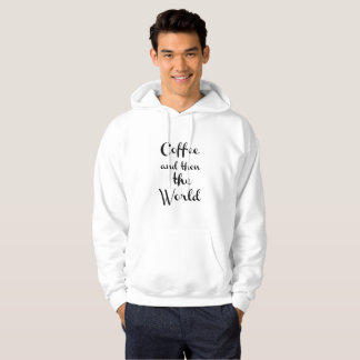 Coffee and then the world hoodie