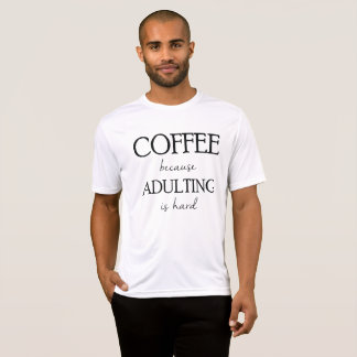 Coffee Because Adulting is Hard T-Shirt For Men