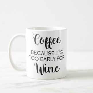 Coffee Because It's Too Early For Wine - Mug