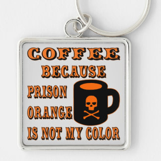 Coffee Because Prison Orange Is Not My Color Key Ring