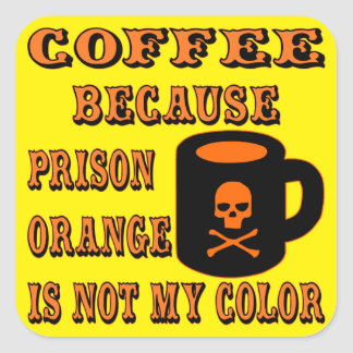 Coffee Because Prison Orange Is Not My Color Square Sticker