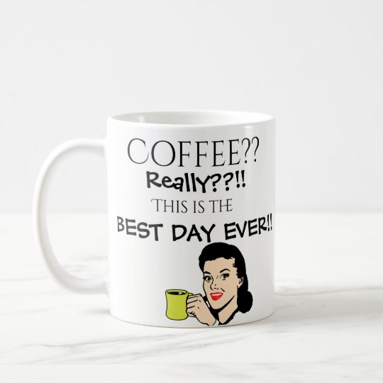 Coffee Best Day Ever Coffee Mug