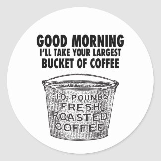 Coffee by the bucket classic round sticker