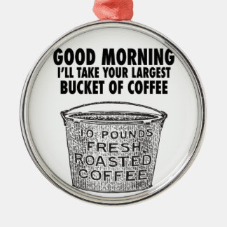 Coffee by the bucket metal ornament