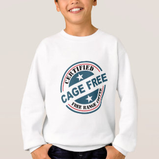 Coffee Certified Free Range and Cage Free fun Sweatshirt