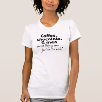 Coffee, chocolate & men some things are just t shirt