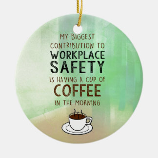Coffee - Contribution to Workplace Safety Ceramic Ornament