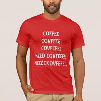 COFFEE, COVFFEE, NEED COVFEFE! | funny red tee