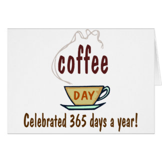 Coffee Day Celebrated 365 Days A Year Card