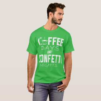 Coffee Days And Confetti Nights T-Shirt
