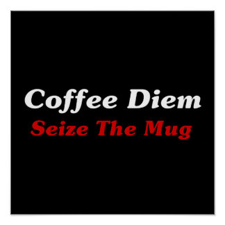 Coffee Diem: Seize The Mug Poster
