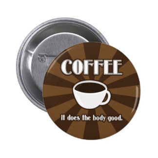 Coffee Does The Body Good II Button Flair