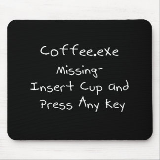 Coffee.exe missing- Geek computer humour Mouse Pad