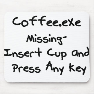 Coffee.exe missing - geek humour nerd humor mouse pads