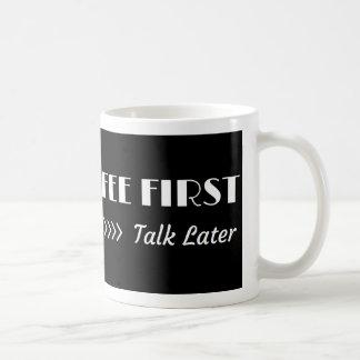 Coffee First, Talk Later Coffee Mug
