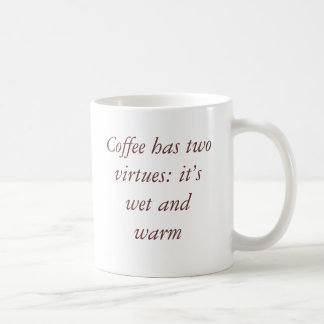 Coffee has two virtues: it's wet and warm mug