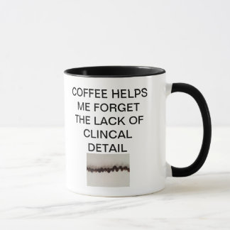 COFFEE HELPS ME FORGET THE LACK OF CLINICAL DETAIL MUG