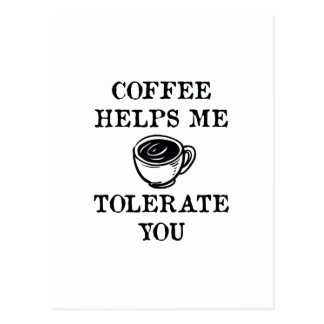 Coffee Helps Me Tolerate You Postcard
