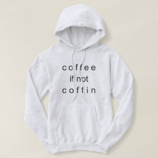 Coffee If Not Coffin Hoodie