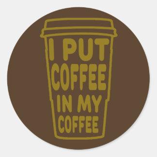 Coffee In My Coffee Round Sticker