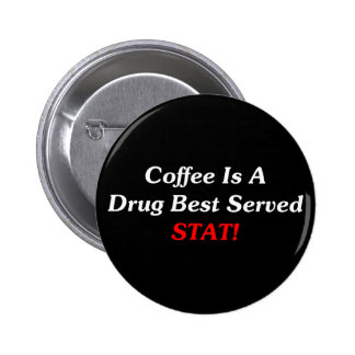 Coffee Is A Drug Best Served STAT! Button