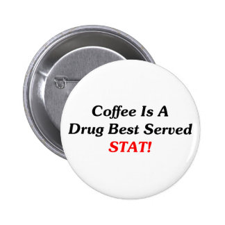 Coffee Is A Drug Best Served STAT! Pins