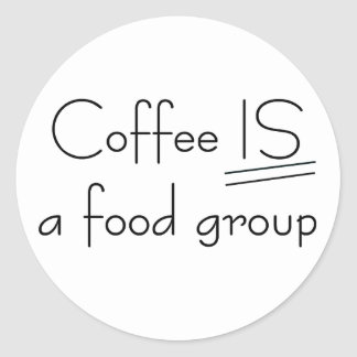 Coffee IS a food group T-shirts and Gifts. Classic Round Sticker