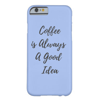 Coffee is Always a Good Idea Blue iphone 6/6S Case