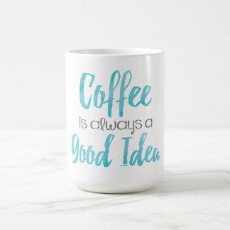 Coffee Is Always A Good Idea Coffee Mug