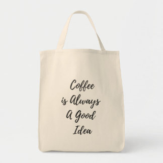 Coffee is Always a Good Idea Grocery Tote